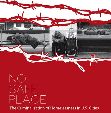 """No Safe Place: The Criminalization of Homelessness in U.S. Cities"" is a new report by the National Law Center on Homelessness & Poverty."