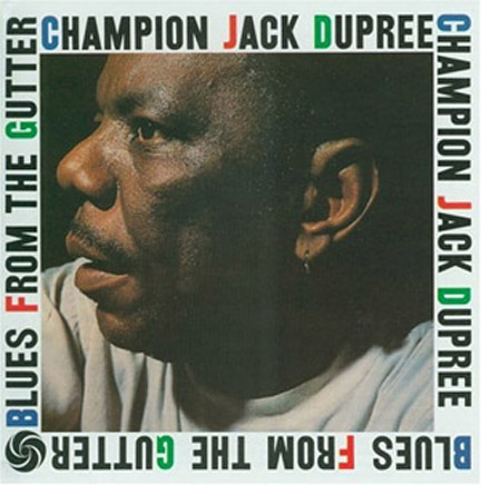 """One of the finest sets ever recorded by Champion Jack Dupree was """"Blues from the Gutter,"""" recorded on the Atlantic Jazz label."""