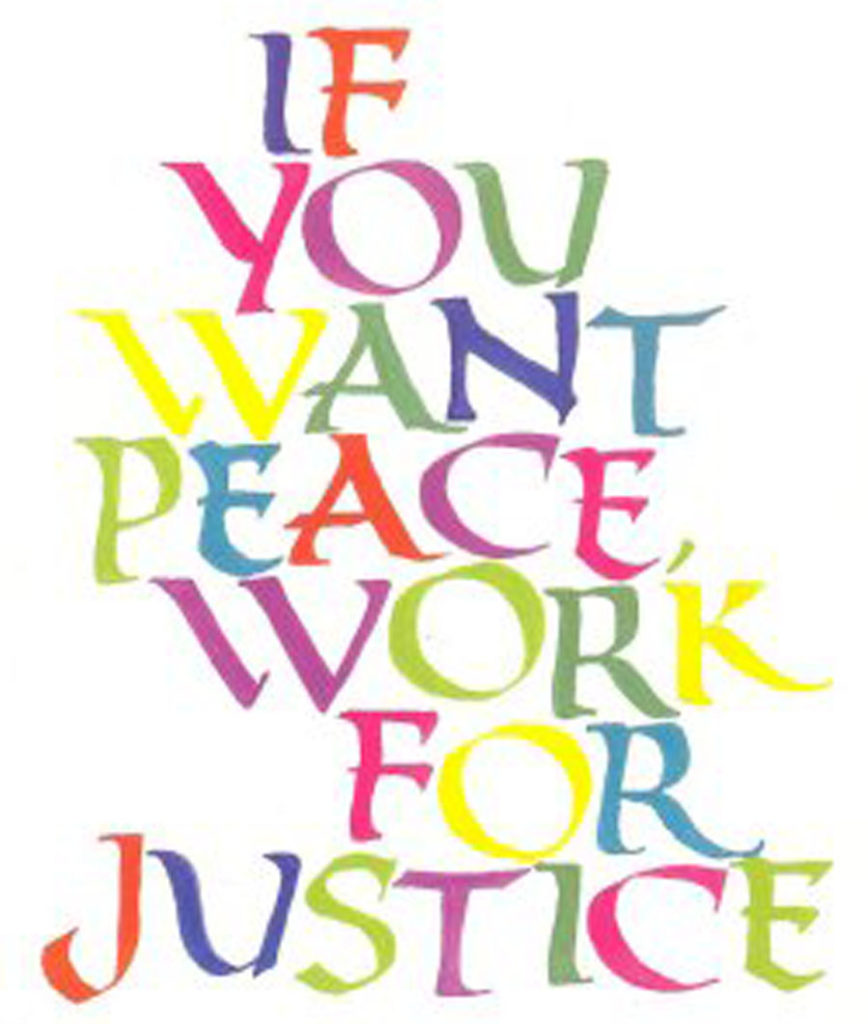 """If you want peace work for justice."""