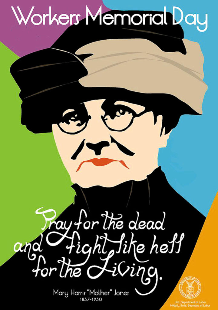 "Mary Harris ""Mother"" Jones.  ""Pray for the dead and fight like hell for the living."""