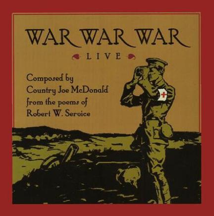 """""""War War War"""" is a musical collaboration between Robert W. Service and Joe McDonald."""